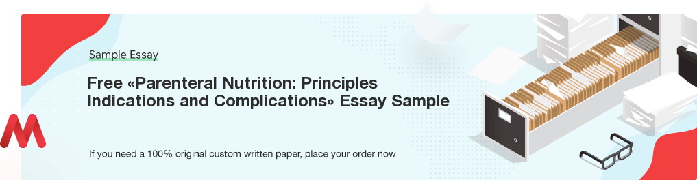Custom «Parenteral Nutrition: Principles Indications and Complications» Essay Paper