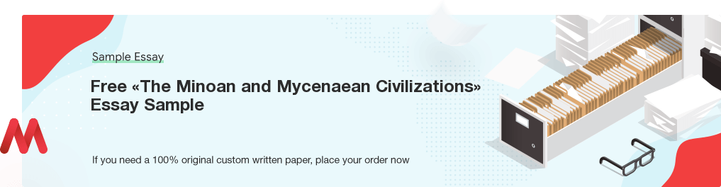 Custom «The Minoan and Mycenaean Civilizations» Essay Paper